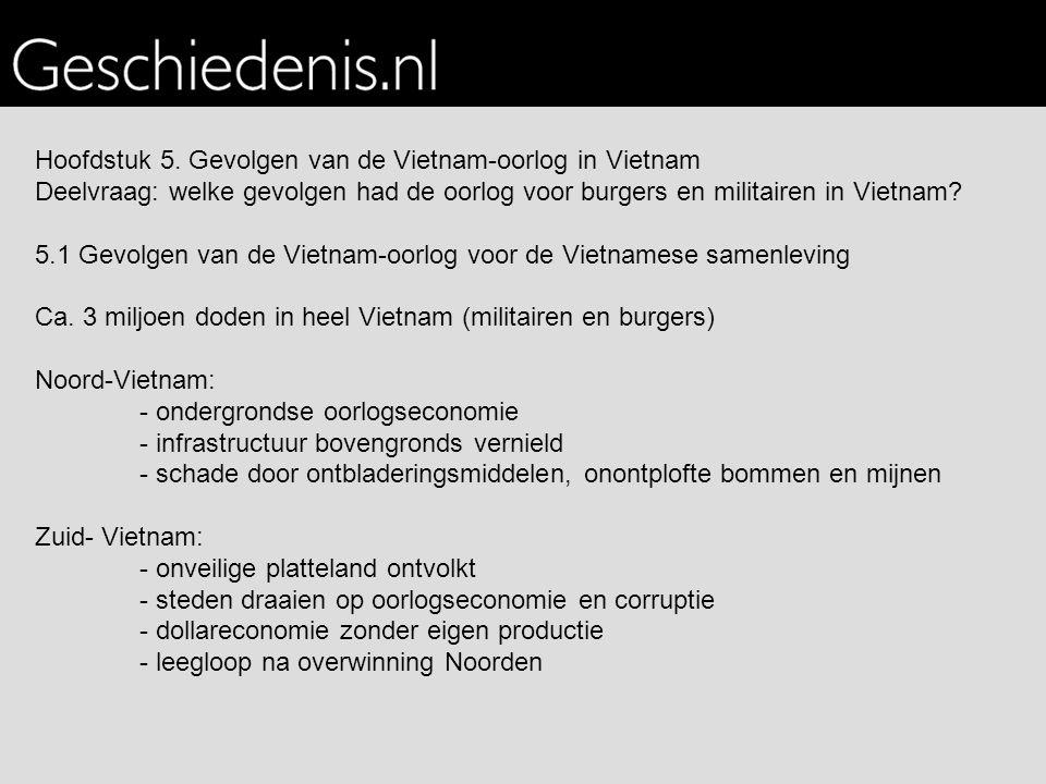 Hoofdstuk 5. Gevolgen van de Vietnam-oorlog in Vietnam Deelvraag: welke gevolgen had de oorlog voor burgers en militairen in Vietnam? 5.1 Gevolgen van