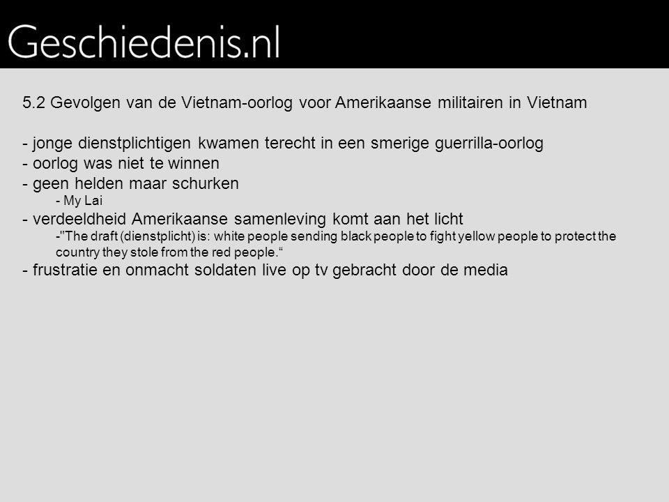 5.2 Gevolgen van de Vietnam-oorlog voor Amerikaanse militairen in Vietnam - jonge dienstplichtigen kwamen terecht in een smerige guerrilla-oorlog - oo
