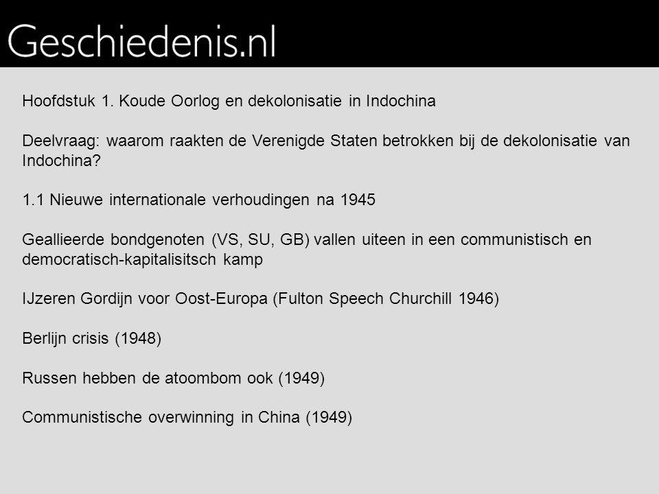 Hoofdstuk 1. Koude Oorlog en dekolonisatie in Indochina Deelvraag: waarom raakten de Verenigde Staten betrokken bij de dekolonisatie van Indochina? 1.