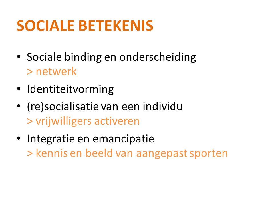 SOCIALE BETEKENIS • Sociale binding en onderscheiding > netwerk • Identiteitvorming • (re)socialisatie van een individu > vrijwilligers activeren • Integratie en emancipatie > kennis en beeld van aangepast sporten