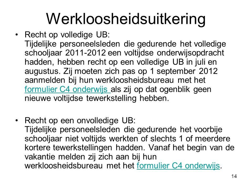 14 Werkloosheidsuitkering •Recht op volledige UB: Tijdelijke personeelsleden die gedurende het volledige schooljaar 2011-2012 een voltijdse onderwijso