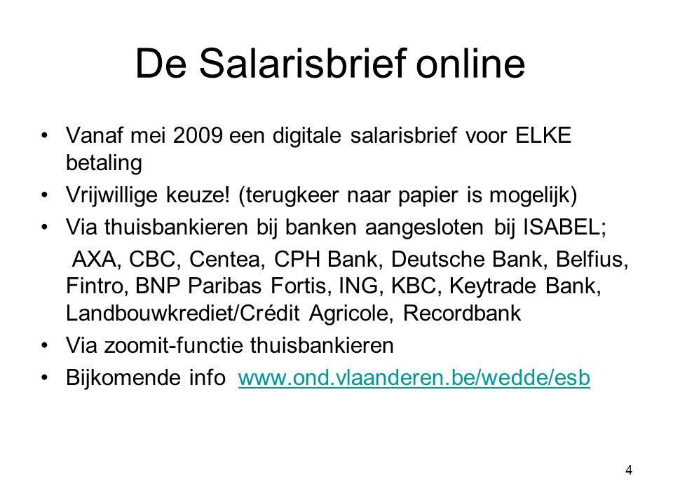 4 De Salarisbrief online •Vanaf mei 2009 een digitale salarisbrief voor ELKE betaling •Vrijwillige keuze! (terugkeer naar papier is mogelijk) •Via thu