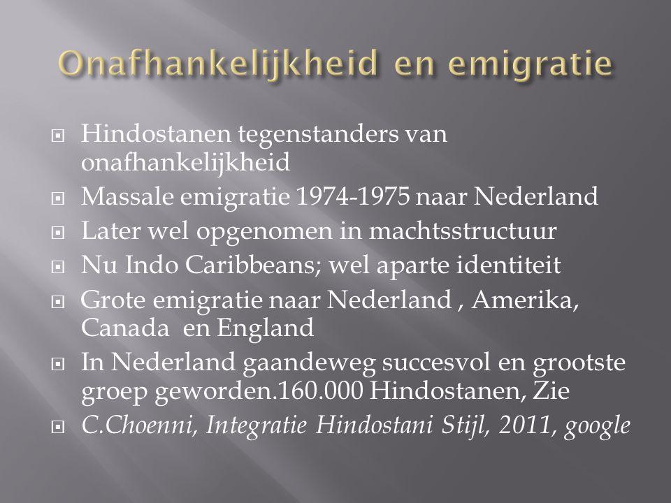  Hindostanen tegenstanders van onafhankelijkheid  Massale emigratie 1974-1975 naar Nederland  Later wel opgenomen in machtsstructuur  Nu Indo Cari