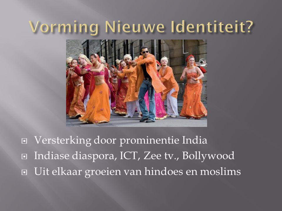  Versterking door prominentie India  Indiase diaspora, ICT, Zee tv., Bollywood  Uit elkaar groeien van hindoes en moslims