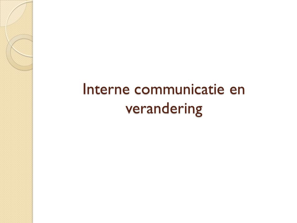 Functies interne communicatie  Smeerfunctie: IC zorgt ervoor dat taken efficiënt en doelgericht uitgevoerd worden  Bindfunctie: IC wil medewerkers binden aan de organisatie (trots, wij-gevoel, identiteit)  Interpretatiefunctie: via IC kunnen we betekenissen construeren en delen (begrip leidt tot een gedeeld handelingsperspectief)