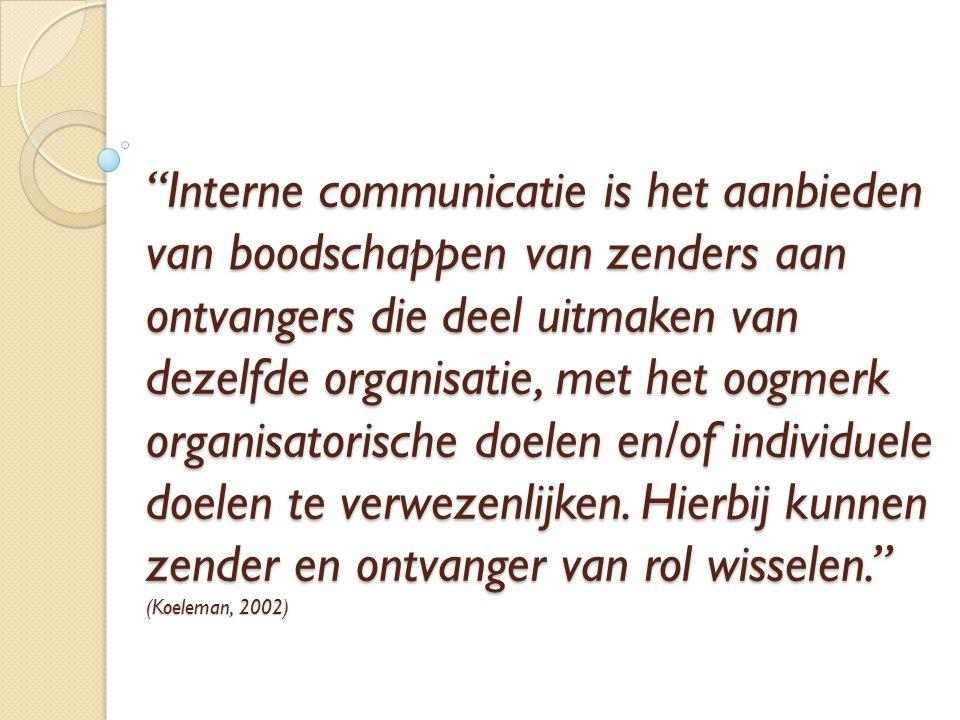 """""""Interne communicatie is het aanbieden van boodschappen van zenders aan ontvangers die deel uitmaken van dezelfde organisatie, met het oogmerk organis"""