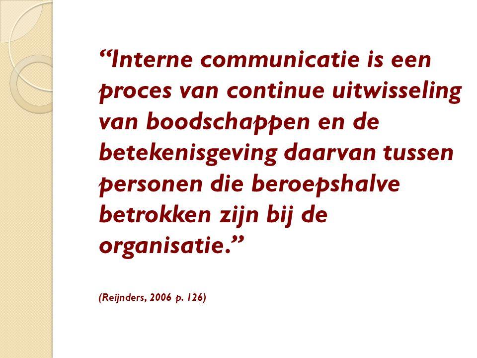 """""""Interne communicatie is een proces van continue uitwisseling van boodschappen en de betekenisgeving daarvan tussen personen die beroepshalve betrokke"""