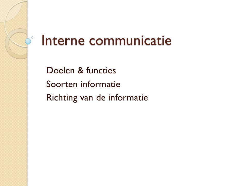 Interne communicatie Doelen & functies Soorten informatie Richting van de informatie
