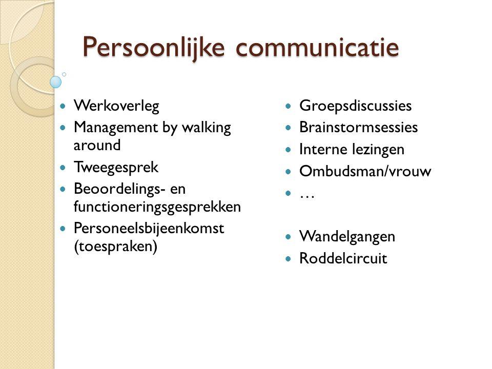Persoonlijke communicatie  Werkoverleg  Management by walking around  Tweegesprek  Beoordelings- en functioneringsgesprekken  Personeelsbijeenkom