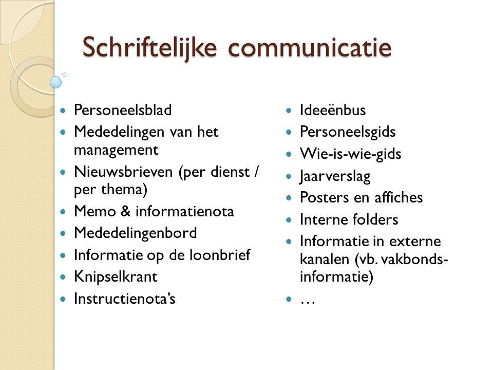 Schriftelijke communicatie  Personeelsblad  Mededelingen van het management  Nieuwsbrieven (per dienst / per thema)  Memo & informatienota  Meded