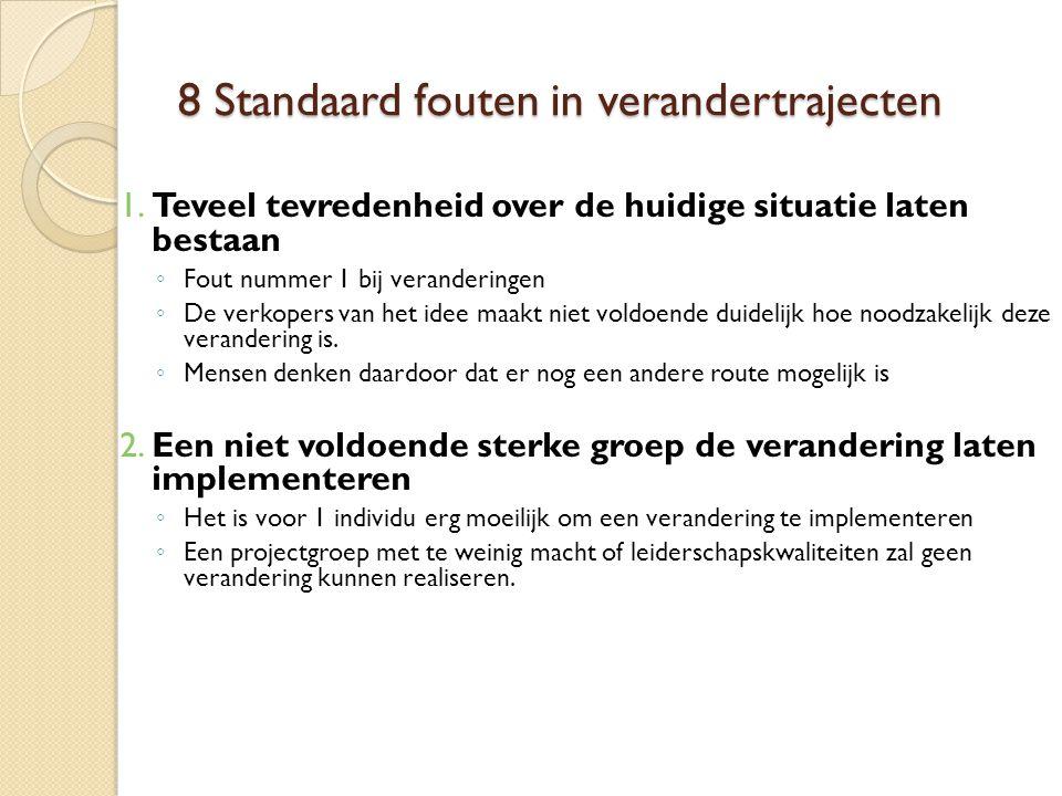 8 Standaard fouten in verandertrajecten 1. Teveel tevredenheid over de huidige situatie laten bestaan ◦ Fout nummer 1 bij veranderingen ◦ De verkopers