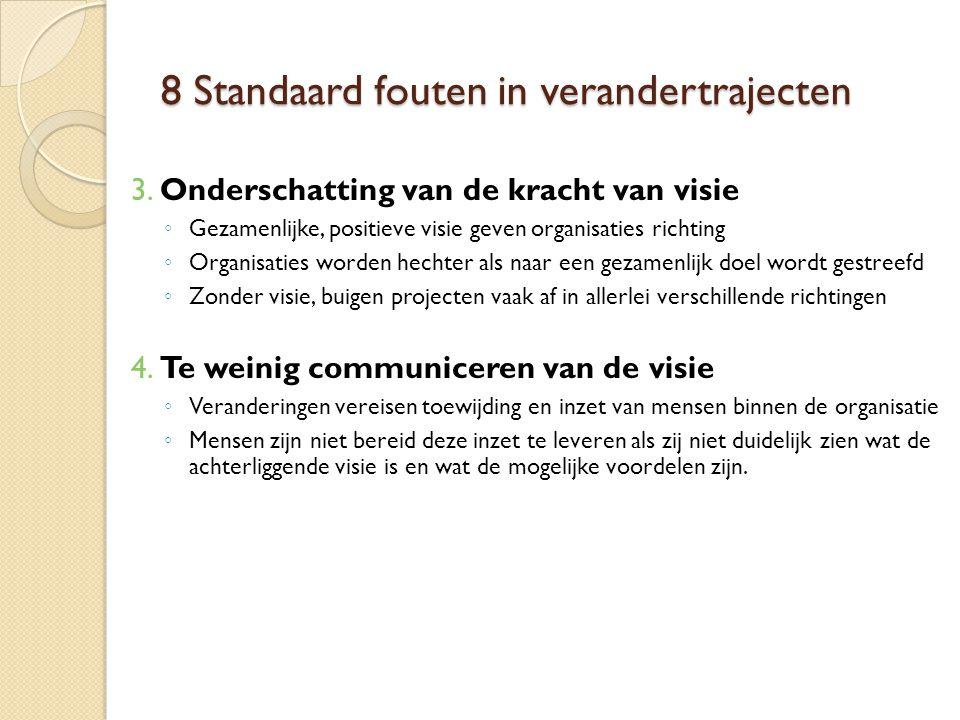 8 Standaard fouten in verandertrajecten 3. Onderschatting van de kracht van visie ◦ Gezamenlijke, positieve visie geven organisaties richting ◦ Organi
