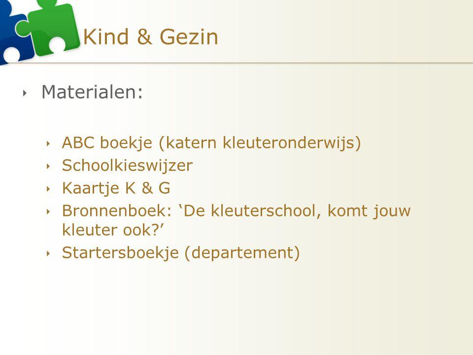 Kind & Gezin  Materialen:  ABC boekje (katern kleuteronderwijs)  Schoolkieswijzer  Kaartje K & G  Bronnenboek: 'De kleuterschool, komt jouw kleut