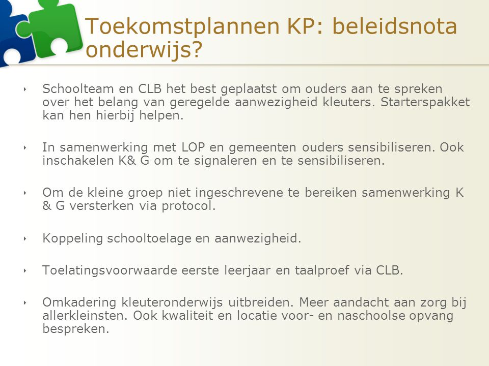 Toekomstplannen KP: beleidsnota onderwijs?  Schoolteam en CLB het best geplaatst om ouders aan te spreken over het belang van geregelde aanwezigheid
