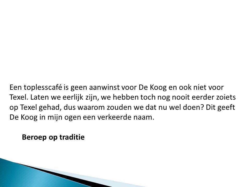 Een toplesscafé is geen aanwinst voor De Koog en ook niet voor Texel. Laten we eerlijk zijn, we hebben toch nog nooit eerder zoiets op Texel gehad, du