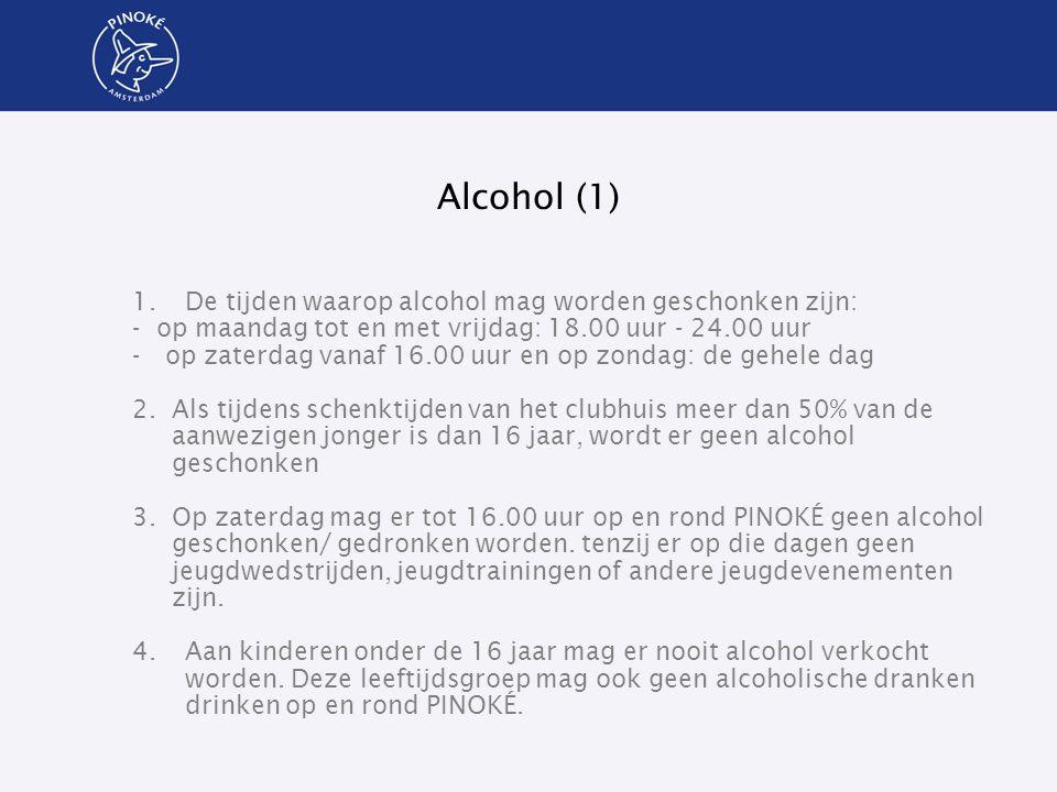 Alcohol (1) 1.De tijden waarop alcohol mag worden geschonken zijn: - op maandag tot en met vrijdag: 18.00 uur - 24.00 uur -op zaterdag vanaf 16.00 uur