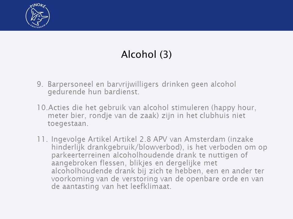 Alcohol (3) 9.Barpersoneel en barvrijwilligers drinken geen alcohol gedurende hun bardienst. 10.Acties die het gebruik van alcohol stimuleren (happy h