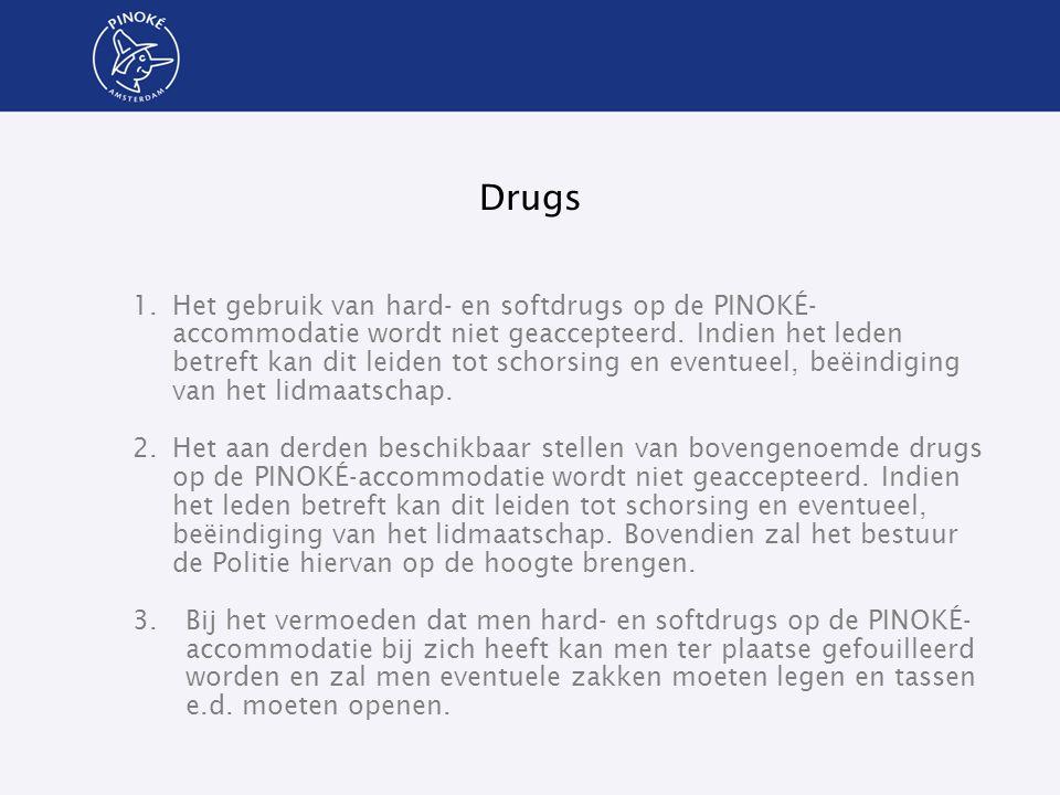 Drugs 1.Het gebruik van hard- en softdrugs op de PINOKÉ- accommodatie wordt niet geaccepteerd. Indien het leden betreft kan dit leiden tot schorsing e