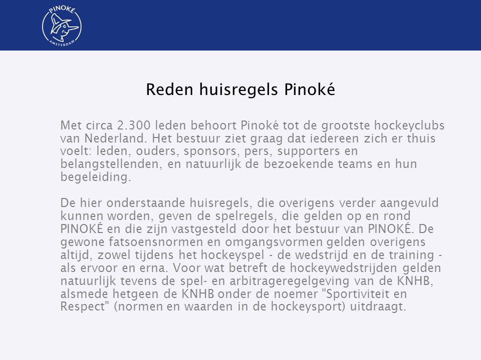 Reden huisregels Pinoké Met circa 2.300 leden behoort Pinoké tot de grootste hockeyclubs van Nederland. Het bestuur ziet graag dat iedereen zich er th