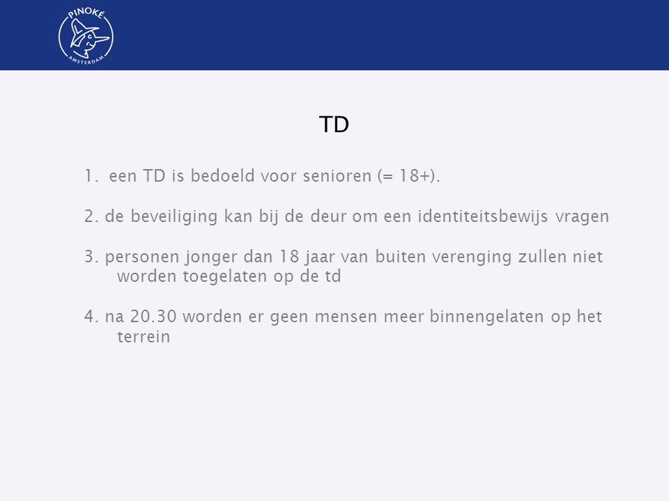 TD 1.een TD is bedoeld voor senioren (= 18+). 2. de beveiliging kan bij de deur om een identiteitsbewijs vragen 3. personen jonger dan 18 jaar van bui
