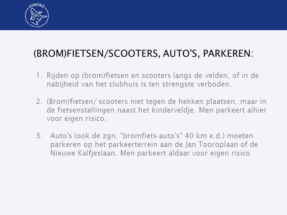 (BROM)FIETSEN/SCOOTERS, AUTO'S, PARKEREN: 1.Rijden op (brom)fietsen en scooters langs de velden, of in de nabijheid van het clubhuis is ten strengste