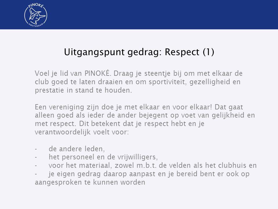 Uitgangspunt gedrag: Respect (1) Voel je lid van PINOKÉ. Draag je steentje bij om met elkaar de club goed te laten draaien en om sportiviteit, gezelli