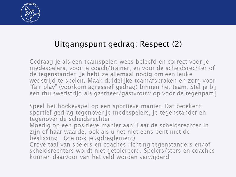 Uitgangspunt gedrag: Respect (2) Gedraag je als een teamspeler: wees beleefd en correct voor je medespelers, voor je coach/trainer, en voor de scheids