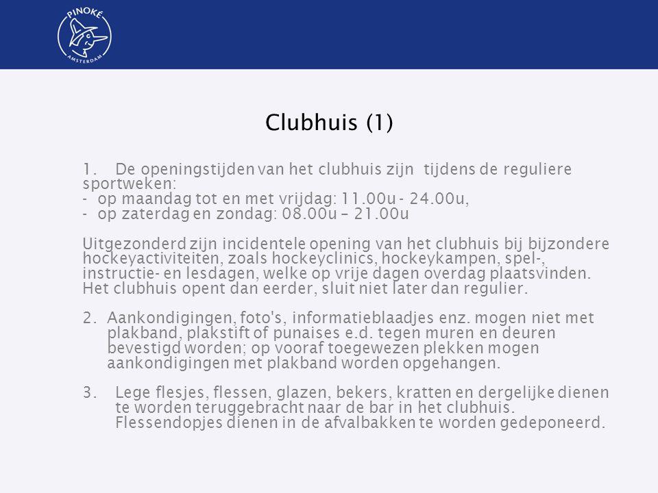 Clubhuis (1) 1.De openingstijden van het clubhuis zijn tijdens de reguliere sportweken: - op maandag tot en met vrijdag: 11.00u - 24.00u, - op zaterda