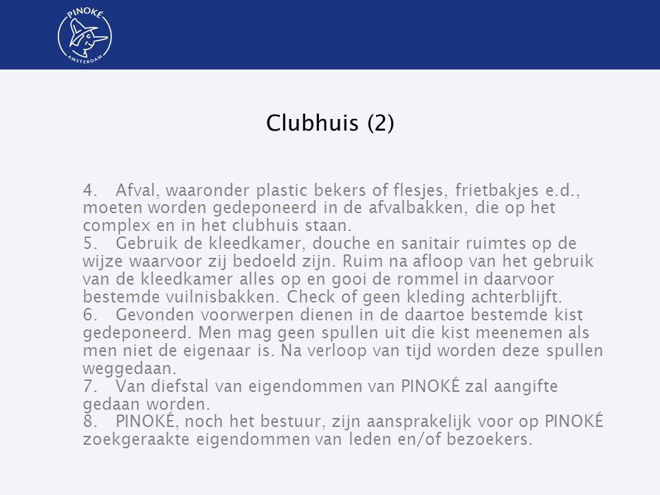 Clubhuis (2) 4.Afval, waaronder plastic bekers of flesjes, frietbakjes e.d., moeten worden gedeponeerd in de afvalbakken, die op het complex en in het