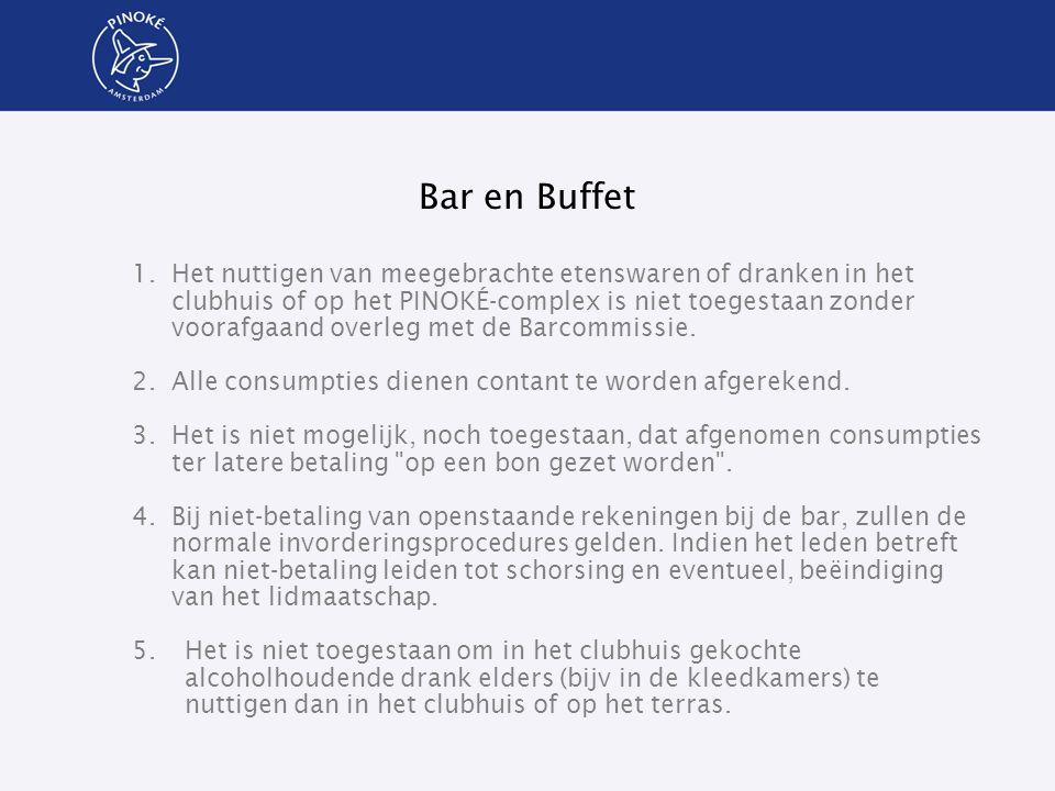 Bar en Buffet 1.Het nuttigen van meegebrachte etenswaren of dranken in het clubhuis of op het PINOKÉ-complex is niet toegestaan zonder voorafgaand ove