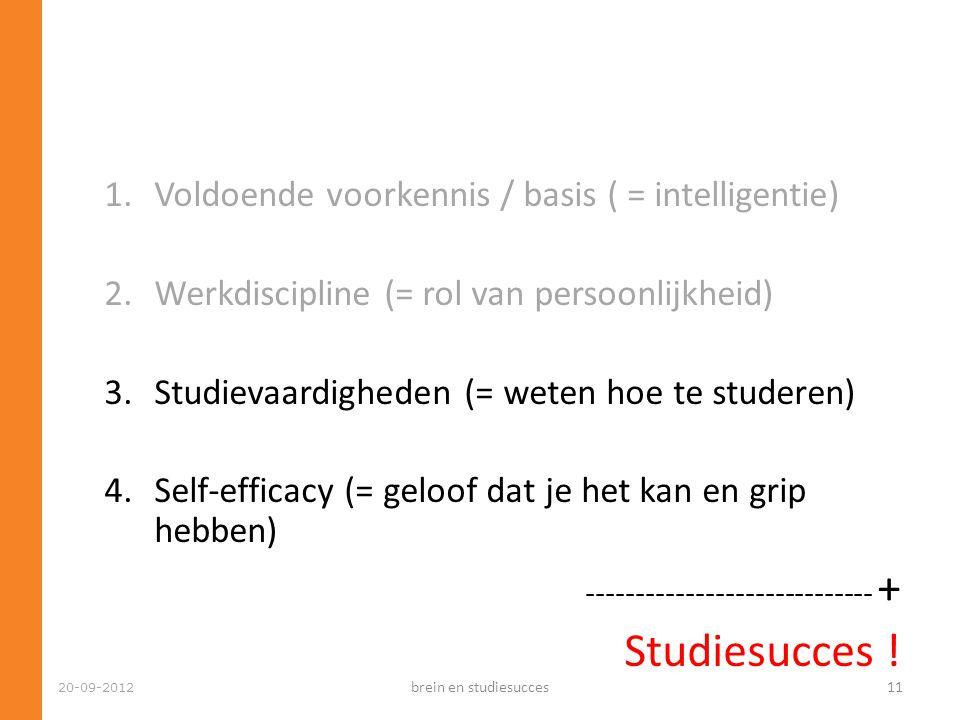 20-09-2012 1.Voldoende voorkennis / basis ( = intelligentie) 2.Werkdiscipline (= rol van persoonlijkheid) 3.Studievaardigheden (= weten hoe te studere