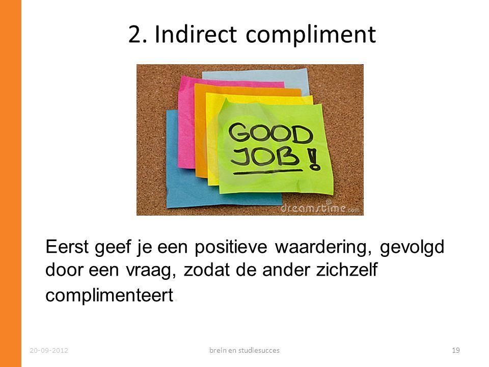20-09-2012 2. Indirect compliment Eerst geef je een positieve waardering, gevolgd door een vraag, zodat de ander zichzelf complimenteert. brein en stu