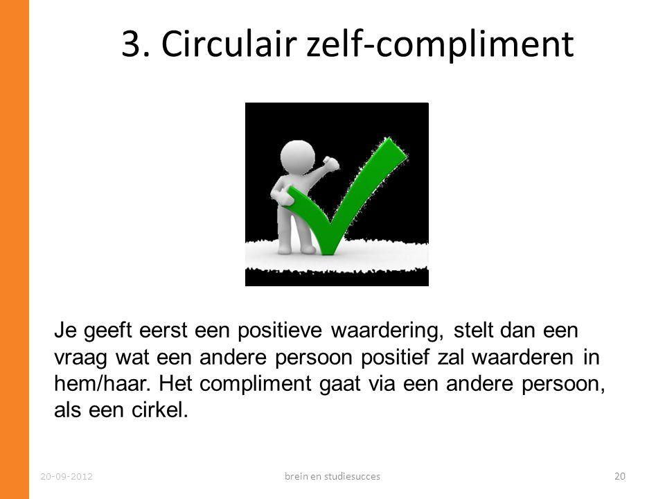 20-09-2012 3. Circulair zelf-compliment Je geeft eerst een positieve waardering, stelt dan een vraag wat een andere persoon positief zal waarderen in