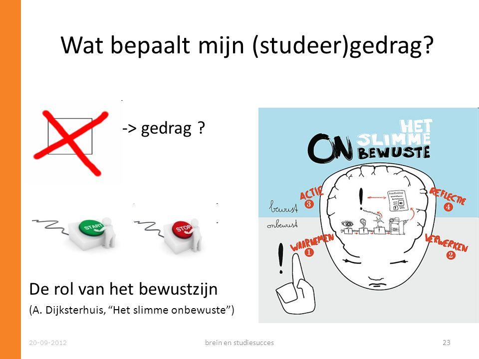 """Voornemen -> gedrag ? De rol van het bewustzijn (A. Dijksterhuis, """"Het slimme onbewuste"""") Wat bepaalt mijn (studeer)gedrag? 20-09-2012 brein en studie"""
