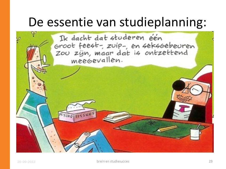 20-09-2012 De essentie van studieplanning: Wij (= onze hersenen) kunnen geen goede afweging maken tussen een doel op korte termijn en een doel op lang
