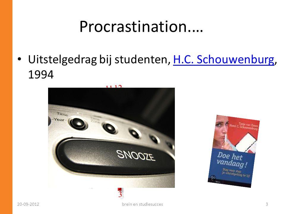 Procrastination.… • Uitstelgedrag bij studenten, H.C. Schouwenburg, 1994H.C. Schouwenburg 20-09-2012brein en studiesucces3