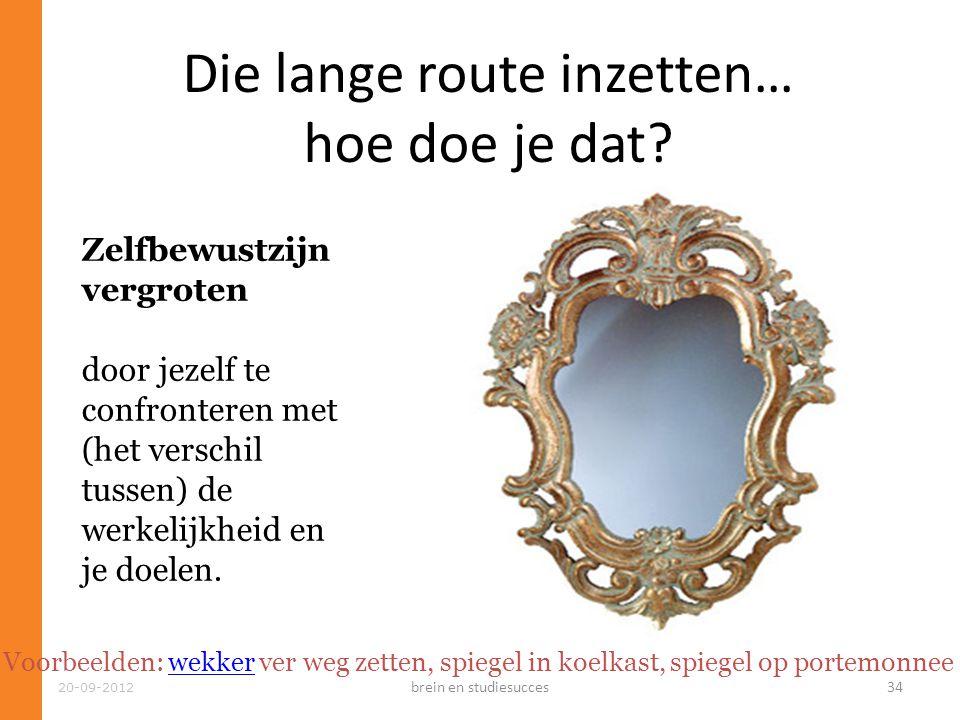 20-09-2012 Die lange route inzetten… hoe doe je dat? Zelfbewustzijn vergroten door jezelf te confronteren met (het verschil tussen) de werkelijkheid e
