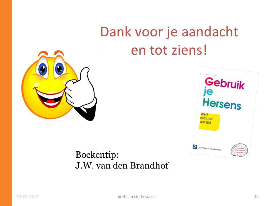 20-09-2012 Dank voor je aandacht en tot ziens! Boekentip: J.W. van den Brandhof brein en studiesucces40