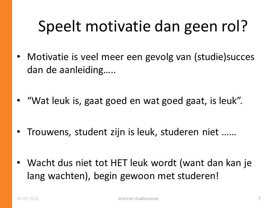 """• Motivatie is veel meer een gevolg van (studie)succes dan de aanleiding….. • """"Wat leuk is, gaat goed en wat goed gaat, is leuk"""". • Trouwens, student"""