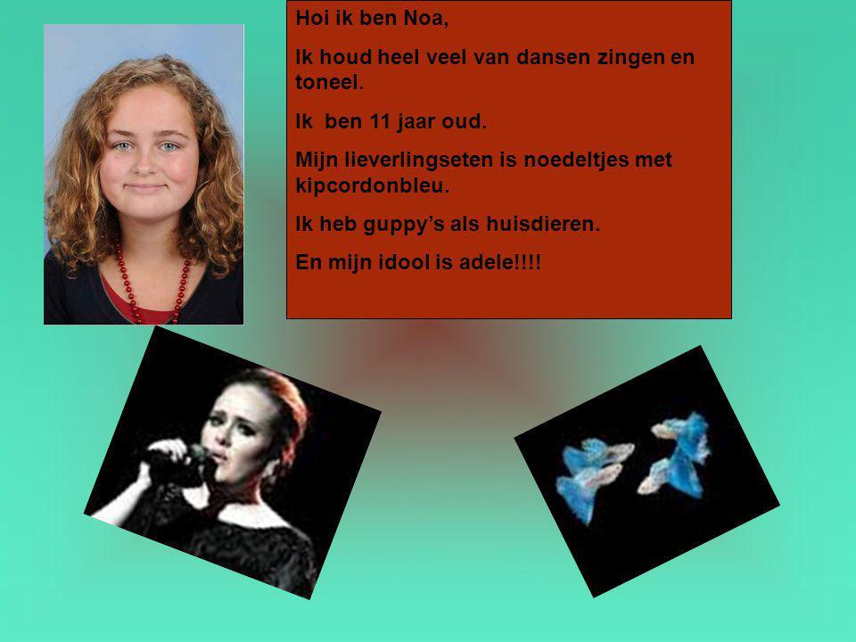 Hoi ik ben Noa, Ik houd heel veel van dansen zingen en toneel. Ik ben 11 jaar oud. Mijn lieverlingseten is noedeltjes met kipcordonbleu. Ik heb guppy'
