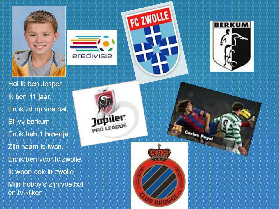 Hoi ik ben Jesper. Ik ben 11 jaar. En ik zit op voetbal. Bij vv berkum En ik heb 1 broertje. Zijn naam is iwan. En ik ben voor fc zwolle. Ik woon ook