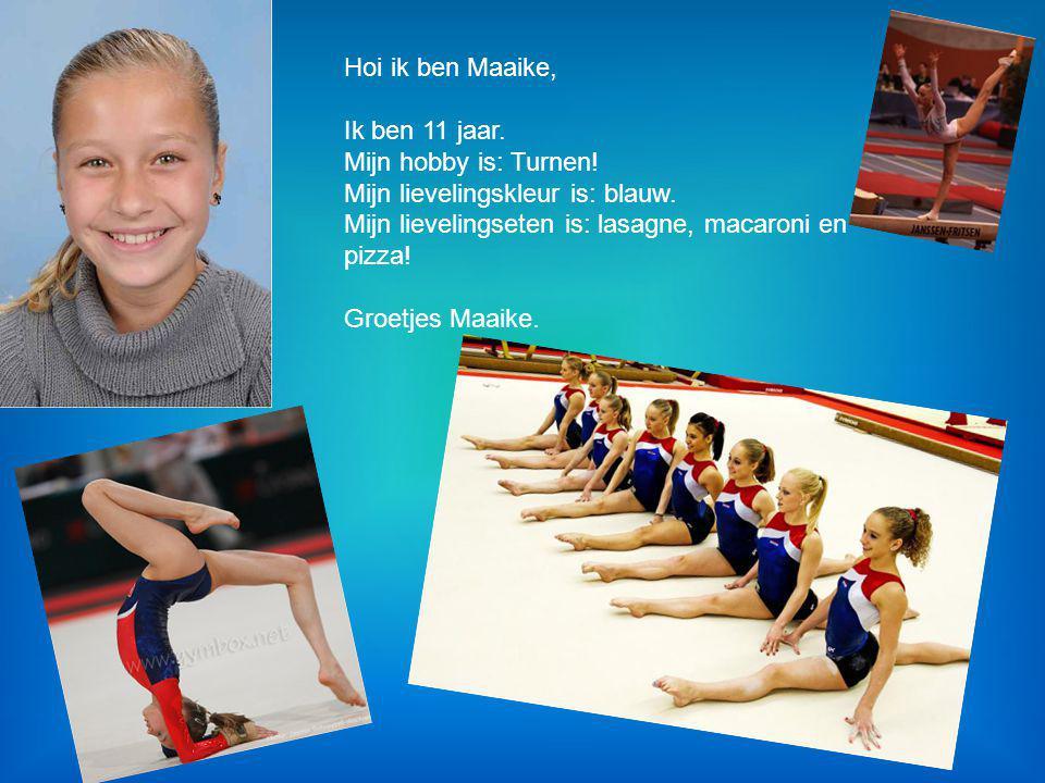 Hoi ik ben Maaike, Ik ben 11 jaar. Mijn hobby is: Turnen! Mijn lievelingskleur is: blauw. Mijn lievelingseten is: lasagne, macaroni en pizza! Groetjes