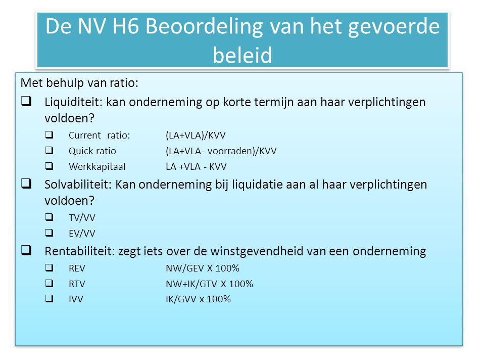 De NV H6 Beoordeling van het gevoerde beleid Met behulp van ratio:  Liquiditeit: kan onderneming op korte termijn aan haar verplichtingen voldoen? 