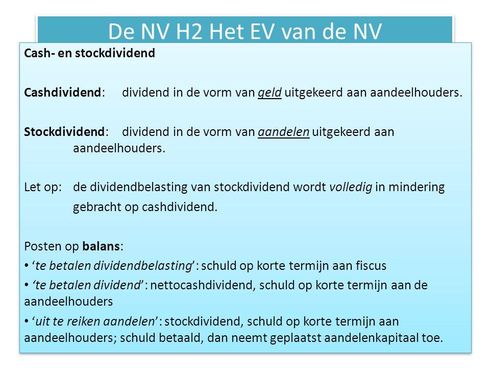 De NV H2 Het EV van de NV Cash- en stockdividend Cashdividend: dividend in de vorm van geld uitgekeerd aan aandeelhouders. Stockdividend: dividend in
