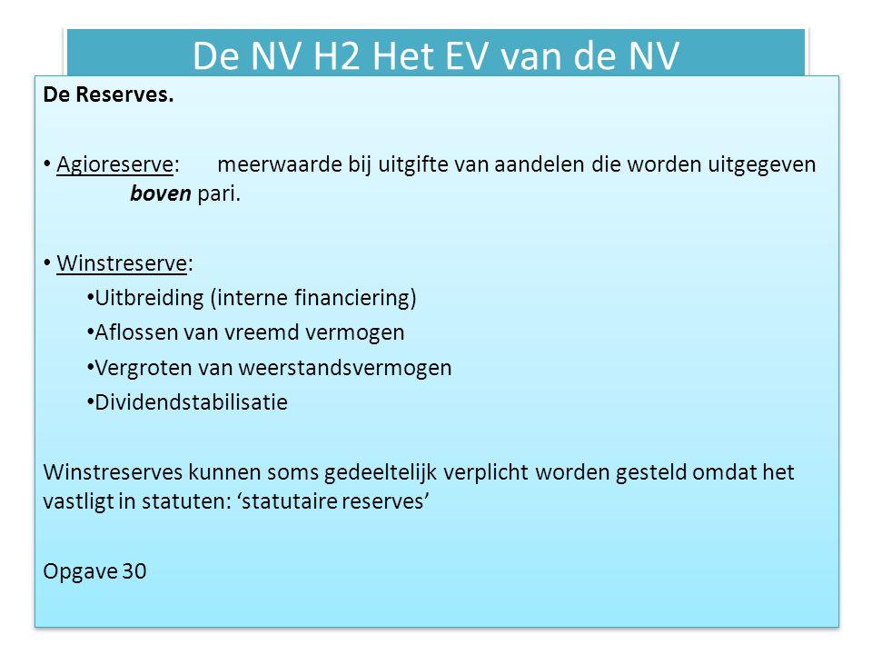 De NV H2 Het EV van de NV De Reserves. • Agioreserve: meerwaarde bij uitgifte van aandelen die worden uitgegeven boven pari. • Winstreserve: • Uitbrei