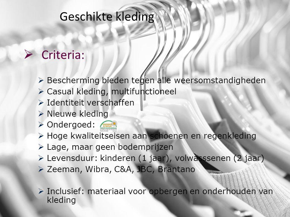 Geschikte kleding  Criteria:  Bescherming bieden tegen alle weersomstandigheden   Casual kleding, multifunctioneel  Identiteit verschaffen  Nieu