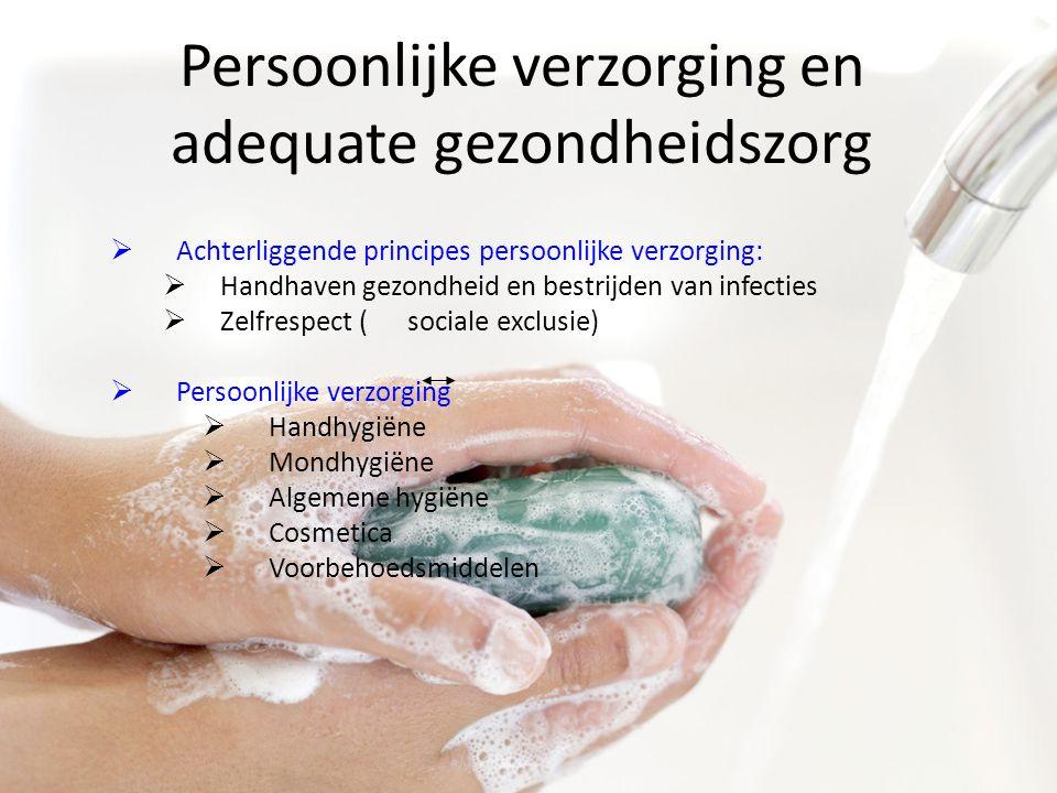 Persoonlijke verzorging en adequate gezondheidszorg  Achterliggende principes persoonlijke verzorging:  Handhaven gezondheid en bestrijden van infec
