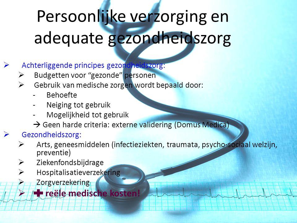 """Persoonlijke verzorging en adequate gezondheidszorg  Achterliggende principes gezondheidszorg:  Budgetten voor """"gezonde"""" personen  Gebruik van medi"""