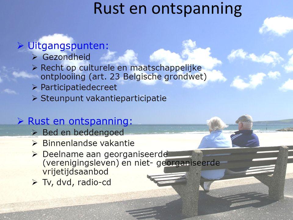 Rust en ontspanning  Uitgangspunten:  Gezondheid  Recht op culturele en maatschappelijke ontplooiing (art. 23 Belgische grondwet)  Participatiedec