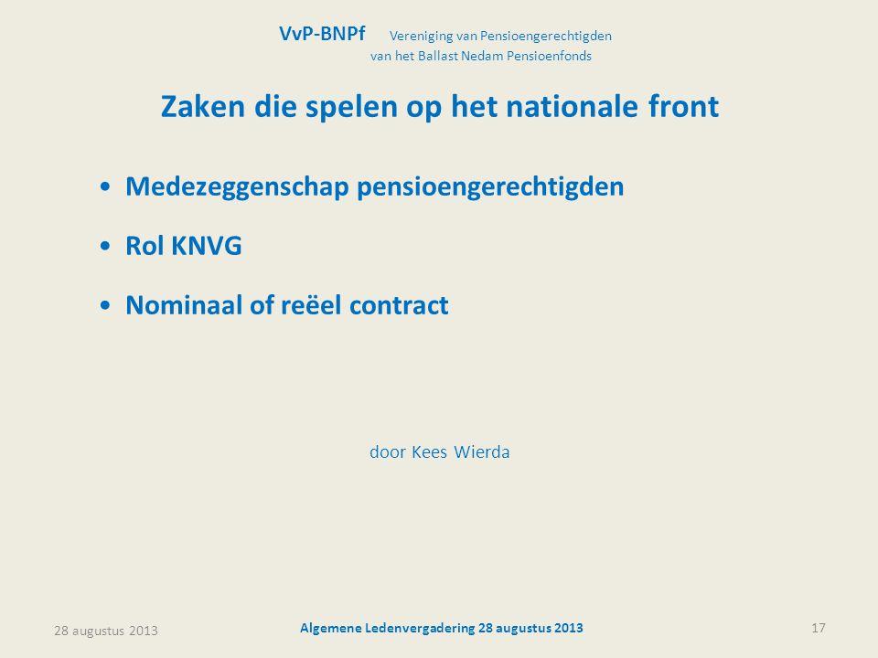 28 augustus 2013 Algemene Ledenvergadering 28 augustus 201317 Zaken die spelen op het nationale front •Medezeggenschap pensioengerechtigden •Rol KNVG